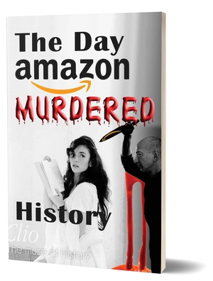 The Day Amazon Murdered History – eBook and Print Book